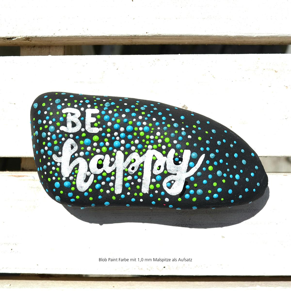 Mit Blob Paint Steine bemalen - mit einer 1,0 mm Malspitze als Aufsatz - Be happy