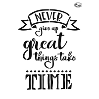 Universalschablone Never give up. Great things take time.